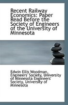 Recent Railway Economics: Paper Read Before the Society of Engineers of the University of Minnesota