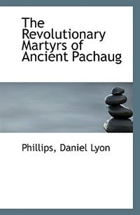 The Revolutionary Martyrs of Ancient Pachaug