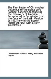 Book The First Letter of Christopher Columbus to the Noble Lord Raphael Sanchez Announcing the Discovery by Henry Williamson Haynes Chris Columbus