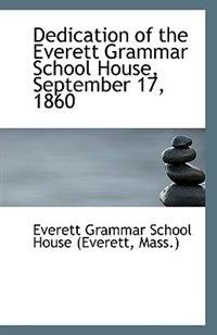 Dedication of the Everett Grammar School House, September 17, 1860