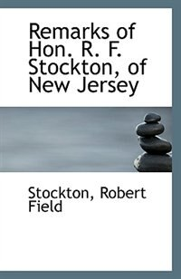 Remarks of Hon. R. F. Stockton, of New Jersey