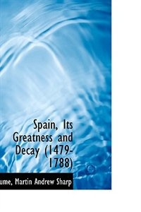 Spain, Its Greatness and Decay (1479-1788)