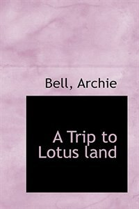 A Trip to Lotus land by Bell Archie