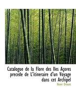 Catalogue de la Flore des Iles Açores precéde de L'itinéraire d'un Voyage dans cet Archipel