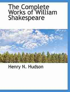 The Complete Works Of William Shakespeare by Henry N. Hudson