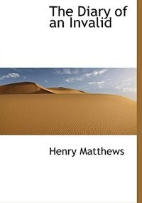 The Diary of an Invalid by Henry Matthews
