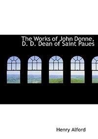 The Works of John Donne, D. D. Dean of Saint Paues