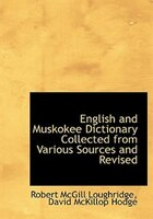 English And Muskokee Dictionary Collected From Various Sources And Revised