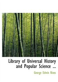 Library of Universal History and Popular Science ... by George Edwin Rines