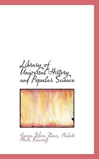 Library Of Universal History And Popular Science by George Edwin Rines