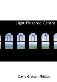 Light-fingered Gentry by David Graham Phillips