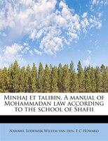 Minhaj Et Talibin. A Manual Of Mohammadan Law According To The School Of Shafii