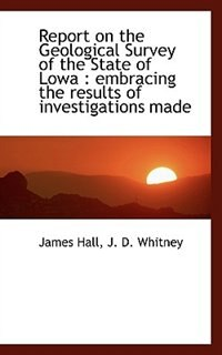 Book Report on the Geological Survey of the State of Lowa: embracing the results of investigations made by James Hall