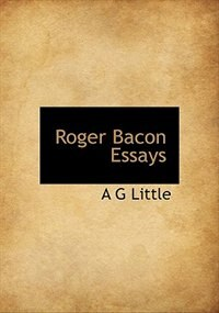 essay on roger bacon The philosophy of francis bacon reflects not only the genius of his own mind but the experiences which result from full and distinguished living.