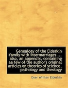 Genealogy Of The Elderkin Family With Intermarriages ... Also, An Appendix, Containing Aa Few Of The