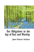 Our Obligations To The Day Of Rest And Worship