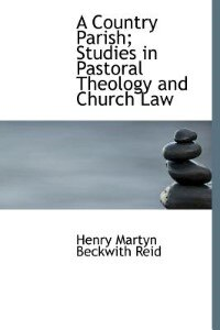 Book A Country Parish; Studies in Pastoral Theology and Church Law by Henry Martyn Beckwith Reid