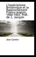 L'impèrialisme Britannique et le Rapprochement Franco-Anglais, 1900-1903. Préf. de J. Jacquin by Carrère