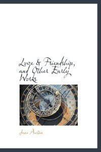 Love & Friendship, and Other Early Works