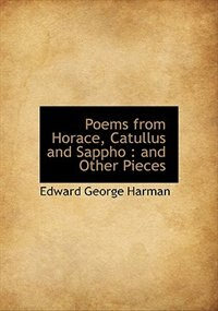 Poems from Horace, Catullus and Sappho: and Other Pieces