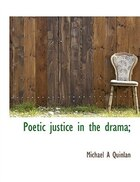Poetic justice in the drama;