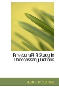 Priestcraft A Study in Unnecessary Fictions