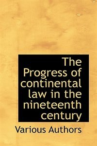 Book The Progress of continental law in the nineteenth century by Various Authors