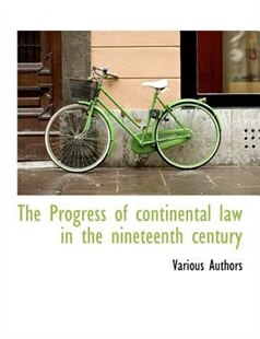 The Progress of continental law in the nineteenth century