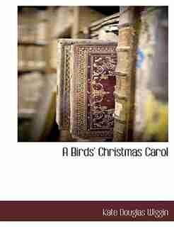 A Birds' Christmas Carol by Kate Douglas Wiggin