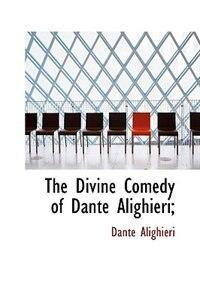The Divine Comedy of Dante Alighieri; by Dante Alighieri