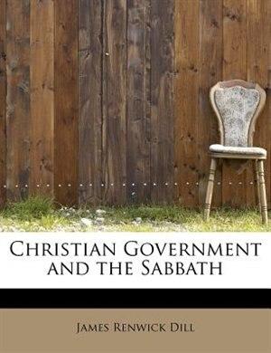 Christian Government And The Sabbath de James Renwick Dill