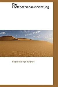 Die Forftbetriebseinrichtung by Friedrich von Graner