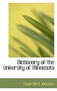 Dictionary of the University of Minnesota by Elwin Bird Johnson