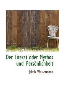 Der Literat oder Mythos und Persönlichkeit by Jakob Wassermann