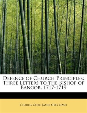 Defence Of Church Principles: Three Letters To The Bishop Of Bangor, 1717-1719 de Charles Gore