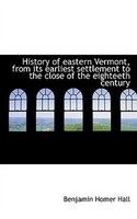 History of eastern Vermont, from its earliest settlement to the close of the eighteeth century