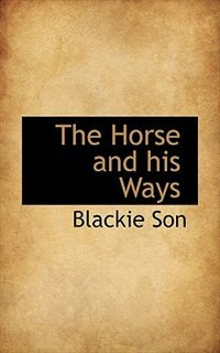 The Horse and his Ways de Blackie Son