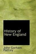 History of New England by John Gorham Palfrey