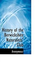 History of the Berwickshire Naturalists' Club de . Anonymous