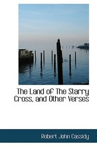 Book The Land of The Starry Cross, and Other Verses by Robert John Cassidy