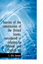 Sources Of The Constitution Of The United States, Considered In Relation To Colonial And English His