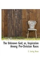 The Unknown God; or, Inspiration Among Pre-Christian Races