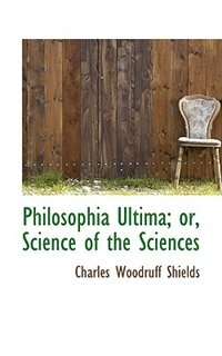 Philosophia Ultima; or, Science of the Sciences