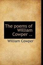 The poems of William Cowper ..