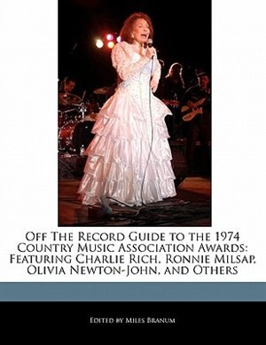Off The Record Guide To The 1974 Country Music Association Awards: Featuring Charlie Rich, Ronnie Milsap, Olivia Newton-john, And Others de Miles Branum