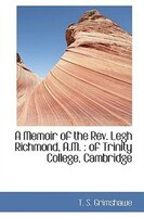 A Memoir Of The Rev. Legh Richmond, A.m.: Of Trinity College, Cambridge