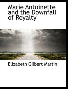 Book Marie Antoinette And The Downfall Of Royalty by Elizabeth Gilbert Martin