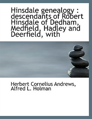 Hinsdale genealogy: descendants of Robert Hinsdale of Dedham, Medfield, Hadley and Deerfield, with by Herbert Cornelius Andrews