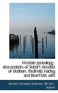 Hinsdale genealogy: descendants of Robert Hinsdale of Dedham, Medfield, Hadley and Deerfield, with by Herbert Cornelius Andrews