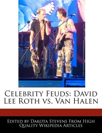 Celebrity Feuds: David Lee Roth Vs. Van Halen by Dakota Stevens